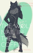 The Wolf Nail in the Coffin by Penny Tawret