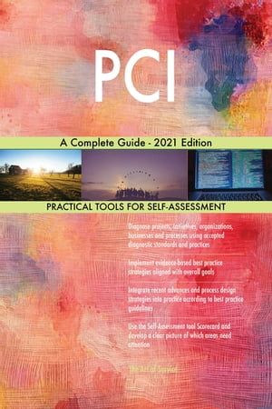 PCI A Complete Guide - 2021 Edition by Gerardus Blokdyk