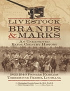 Livestock Brands and Marks: An Unexpected Bayou Country History: 1822–1946 Pioneer Families: Terrebonne Parish, Louisiana by Christopher Everette Cenac