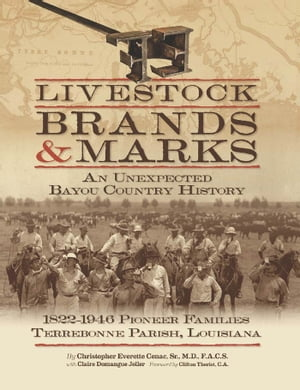 Livestock Brands and Marks An Unexpected Bayou Country History: 1822?1946 Pioneer Families: Terrebonne Parish,  Louisiana