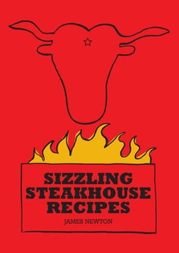 Book Steak Cookbook: Sizzling Steakhouse Recipes by James Newton