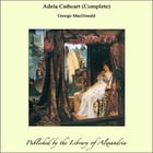 Adela Cathcart (Complete) by George MacDonald