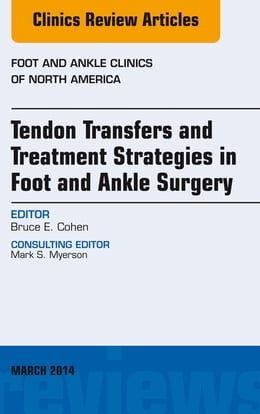 Book Tendon Transfers and Treatment Strategies in Foot and Ankle Surgery, An Issue of Foot and Ankle… by Bruce Cohen, MD