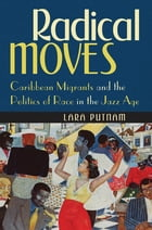Radical Moves: Caribbean Migrants and the Politics of Race in the Jazz Age by Lara Putnam