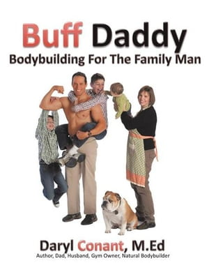 Buff Daddy Bodybuilding For The Family Man