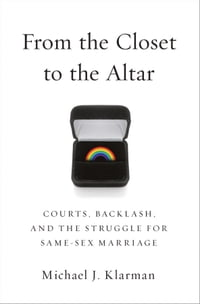 From the Closet to the Altar: Courts, Backlash, and the Struggle for Same-Sex Marriage