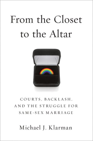 From the Closet to the Altar Courts,  Backlash,  and the Struggle for Same-Sex Marriage