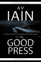 Good Press: An Anna Harris Novel by AV Iain