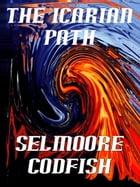 The Icarian Path by Selmoore Codfish