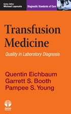 Transfusion Medicine: Diagnostic Standards of Care by Garrett S. Booth, MD, MS