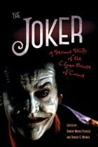 The Joker: A Serious Study of the Clown Prince of Crime by Robert Moses Peaslee
