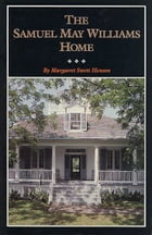 The Samuel May Williams Home: The Life and Neighborhood of an Early Galveston Entrepreneur by Margaret Swett Henson