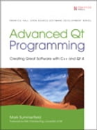 Advanced Qt Programming: Creating Great Software with C++ and Qt 4 by Mark Summerfield
