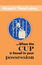 ...When the Cup is Found in your Possession by Bishop Amaechi Nwachukwu