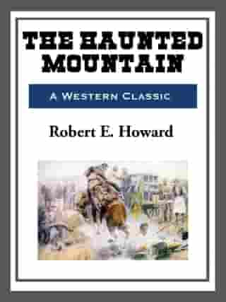 The Haunted Mountain by Robert E. Howard