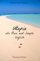 Utopia In Plain and Simple English by Thomas More