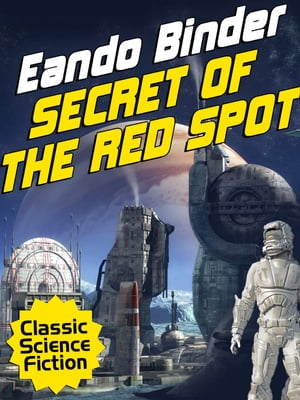 Secret of the Red Spot by Eando Binder
