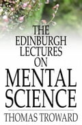 The Edinburgh Lectures on Mental Science d9dd5a2a-2125-4f8e-98ff-e8b394dc2177