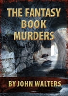 The Fantasy Book Murders by John Walters