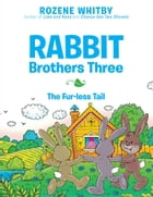 Rabbit Brothers Three: The Fur-Less Tail by Rozene Whitby