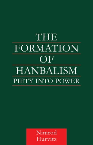 The Formation of Hanbalism Piety into Power