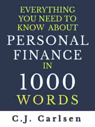 Everything You Need to Know About Personal Finance in 1000 Words by C.J. Carlsen