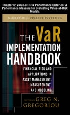 The VAR Implementation Handbook, Chapter 6 - Value-at-Risk Performance Criterion: A Performance…