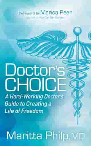 Doctor's Choice: The Hard Working Doctor's Guide to Creating a Life of Freedom and Choice