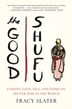 The Good Shufu: Finding Love, Self, and Home on the Far Side of the World by Tracy Slater