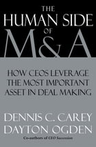 The Human Side of M & A: How CEOs Leverage the Most Important Asset in Deal Making