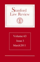 Stanford Law Review: Volume 63, Issue 3 - March 2011 by Stanford Law Review