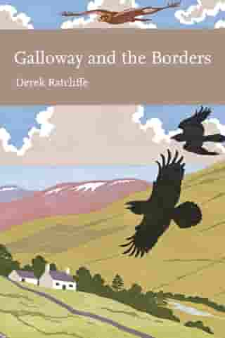 Galloway and the Borders (Collins New Naturalist Library, Book 101) by Derek Ratcliffe