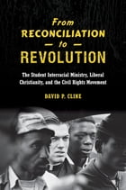 From Reconciliation to Revolution: The Student Interracial Ministry, Liberal Christianity, and the…