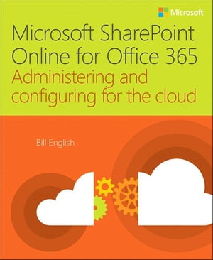 Microsoft SharePoint Online for Office 365 Administering and configuring for the cloud