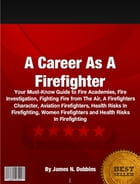 A Career As A Firefighter by James N. Dobbins