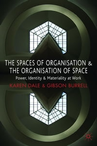 The Spaces of Organisation and the Organisation of Space: Power, Identity and Materiality at Work