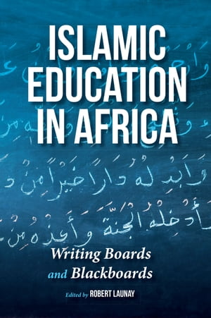 Islamic Education in Africa Writing Boards and Blackboards