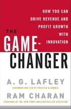 The Game-Changer: How You Can Drive Revenue and Profit Growth with Innovation by Ram Charan