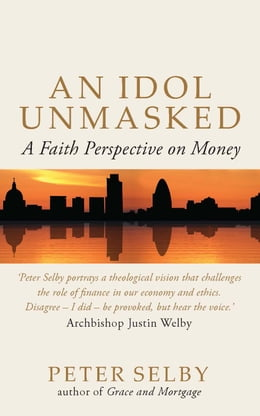 Book Idol Unmasked: A Faith Perspective on Money by Peter Selby