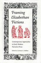 Framing Elizabethan Fictions: Contemporary Approaches to Early Modern Narrative Prose by Constance C. Relihan