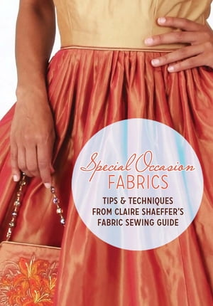 Special Occasion Fabrics Tips and Techniques from Claire Shaeffer's Fabric Sewing Guide