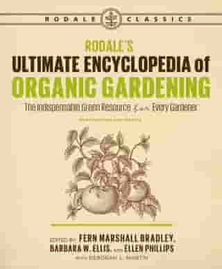 Rodale's Ultimate Encyclopedia of Organic Gardening: The Indispensable Green Resource for Every Gardener by Fern Marshall Bradley