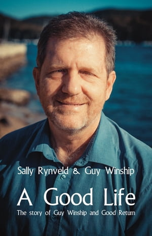A Good Life: The Story of Guy Winship and Good Return