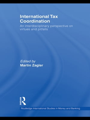 International Tax Coordination An Interdisciplinary Perspective on Virtues and Pitfalls