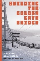 Building the Golden Gate Bridge: A Workers' Oral History
