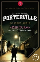 Porterville - Folge 17: Der Turm: Mystery-Serie by Anette Strohmeyer