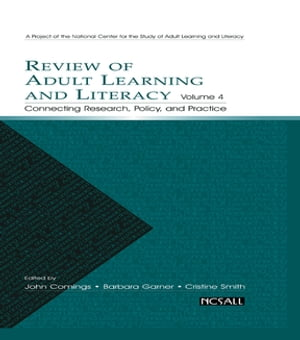 Review of Adult Learning and Literacy,  Volume 4 Connecting Research,  Policy,  and Practice: A Project of the National Center for the Study of Adult Lea