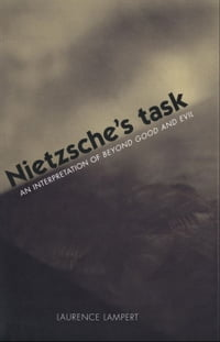 Nietzsche's Task: An Interpretation of Beyond Good and Evil