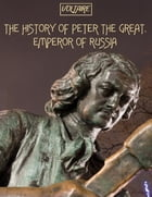 The History of Peter the Great, Emperor of Russia (Illustrated) by Voltaire