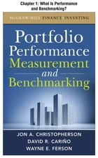 Portfolio Performance Measurement and Benchmarking, Chapter 1 - What Is Performance and Benchmarking? by Jon A. Christopherson